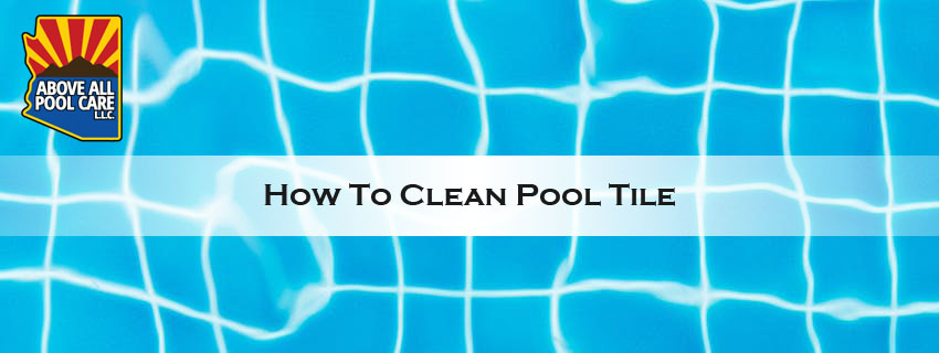 How To Clean Pool Tile Above All Pool Care Llc